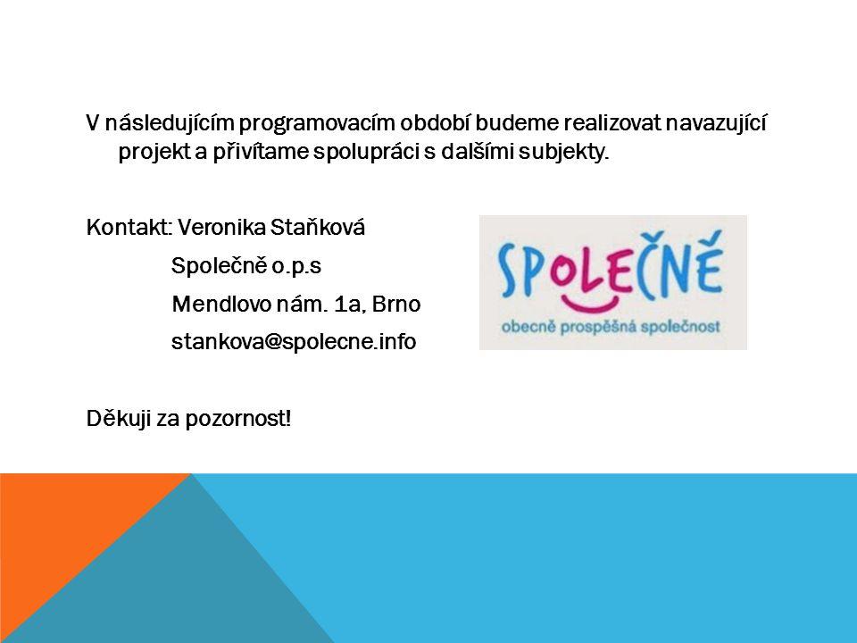 V následujícím programovacím období budeme realizovat navazující projekt a přivítame spolupráci s dalšími subjekty.