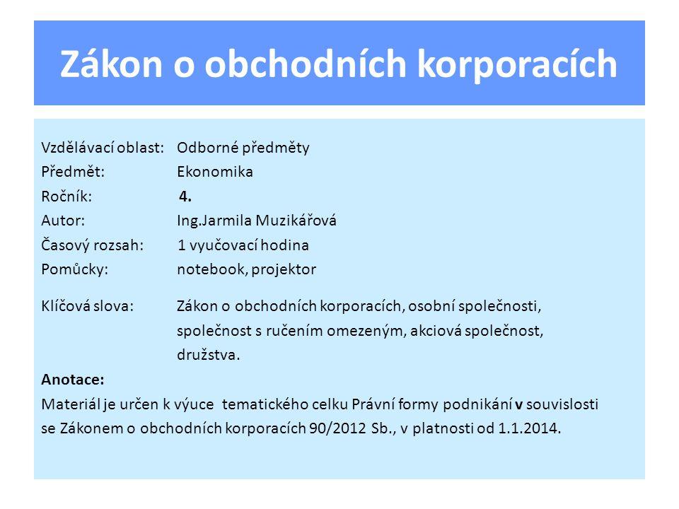 Zákon o obchodních korporacích Vzdělávací oblast:Odborné předměty Předmět:Ekonomika Ročník: 4.