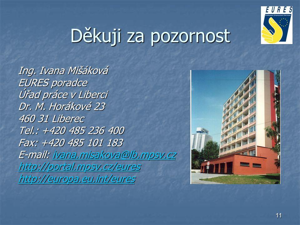 11 Děkuji za pozornost Ing. Ivana Mišáková EURES poradce Úřad práce v Liberci Dr. M. Horákové 23 Dr. M. Horákové 23 460 31 Liberec Tel.: +420 485 236