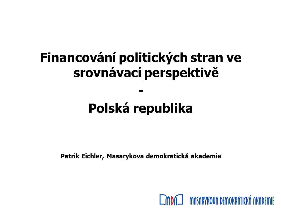Financování politických stran ve srovnávací perspektivě - Polská republika Patrik Eichler, Masarykova demokratická akademie