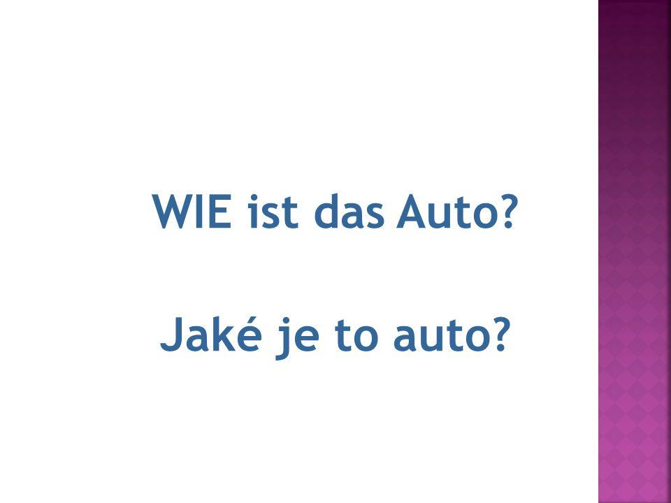 15.Das Auto ist blau. WIE ist das Auto? Jaké je to auto?