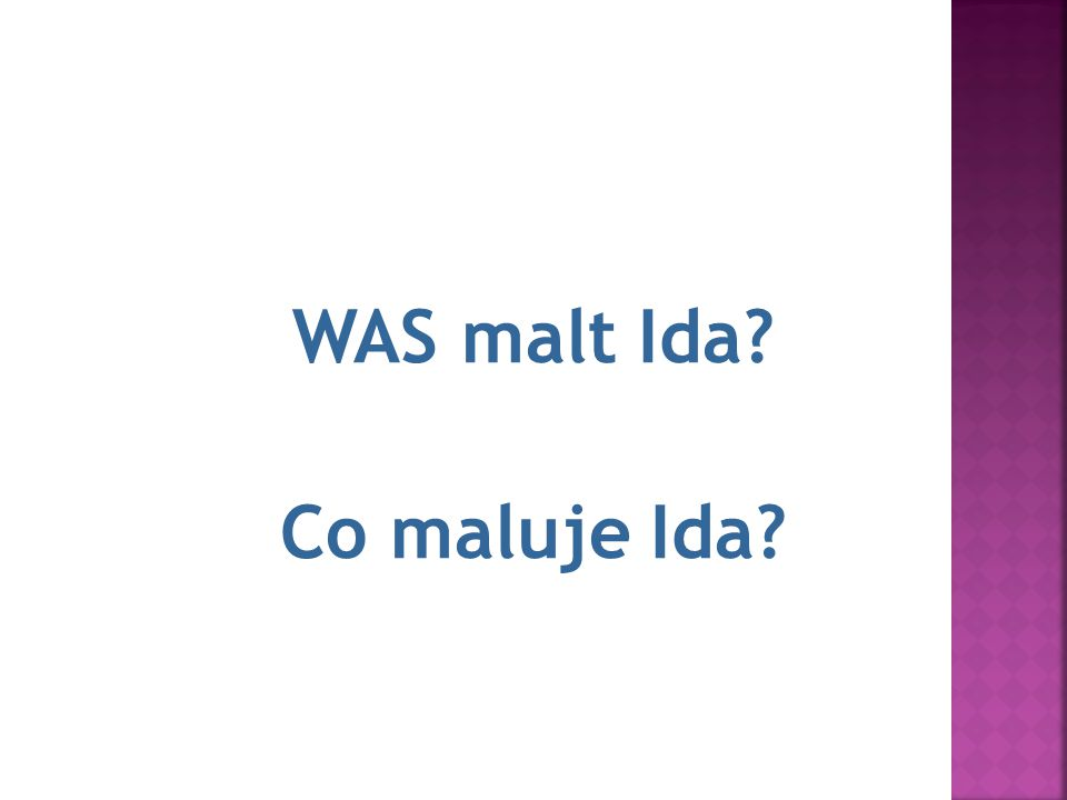 6.Ida malt ein Bild. WAS malt Ida Co maluje Ida