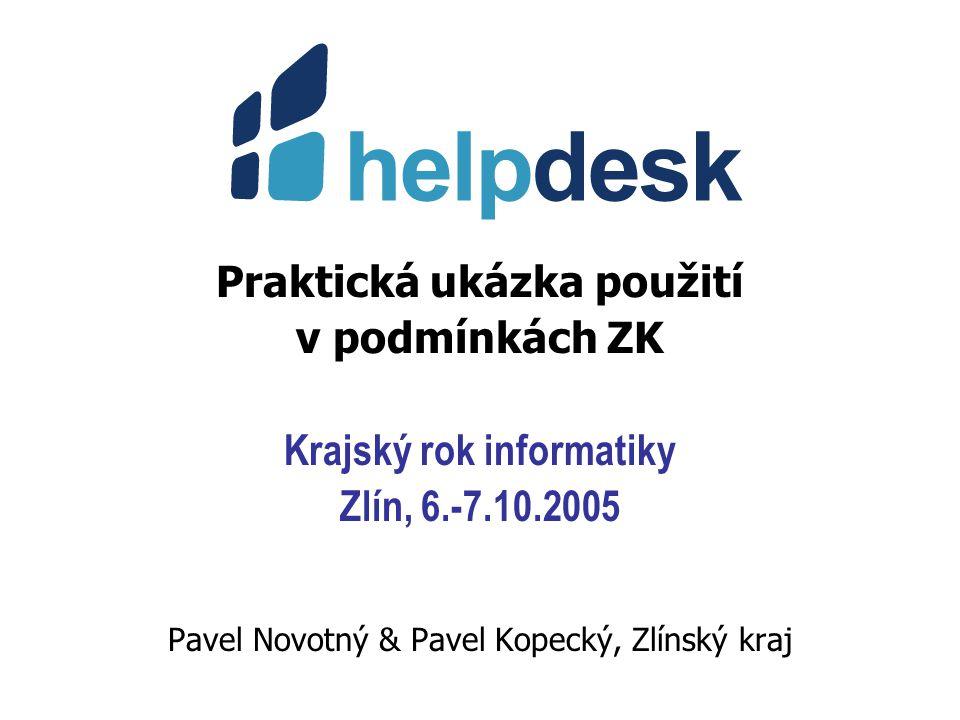 Praktická ukázka použití v podmínkách ZK Krajský rok informatiky Zlín, 6.-7.10.2005 Pavel Novotný & Pavel Kopecký, Zlínský kraj