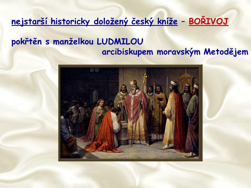 BOŘIVOJ nejstarší historicky doložený český kníže – BOŘIVOJ LUDMILOU pokřtěn s manželkou LUDMILOU arcibiskupem moravským Metodějem