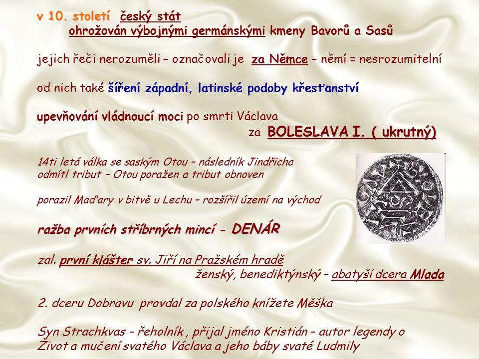 v 10. století v 10. století český stát ohrožován výbojnými germánskými kmeny Bavorů a Sasů jejich řeči nerozuměli – označovali je za Němce – němí = ne