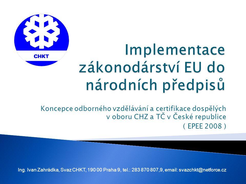 Koncepce odborného vzdělávání a certifikace dospělých v oboru CHZ a TČ v České republice ( EPEE 2008 ) Ing. Ivan Zahrádka, Svaz CHKT, 190 00 Praha 9,
