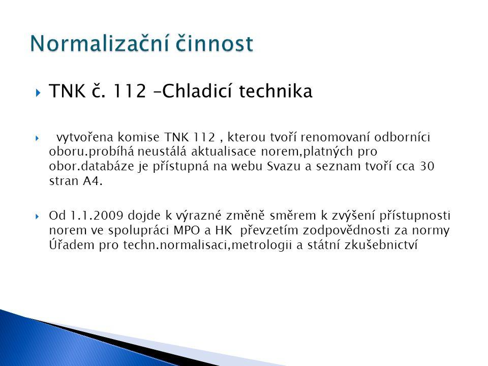  Normy pro implementaci legislativy EU pro regulované látky a skleníkové plyny:  ČSN EN 378 –Bezpečnostní a enviromentální požadavky  Část 1 : Základní požadavky,definice,klasifikace  Část 2 : Konstrukce,výroba,zkoušení, značení a dokumentace  Část 3 : Instalační místo a ochrana osob  Část 4 : Provoz,údržba,oprava a regenerace  ČSN EN 13313 Chladicí zařízení a tepelná čerpadla – Odborná způsobilost pracovníka  Norma v neustálém vývoji,nicméně velmi důležitá