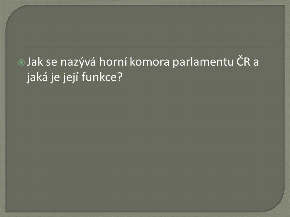  Jak se nazývá horní komora parlamentu ČR a jaká je její funkce?