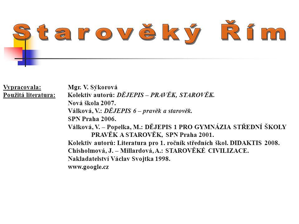 Vypracovala: Mgr.V. Sýkorová Použitá literatura: Kolektiv autorů: DĚJEPIS – PRAVĚK, STAROVĚK.