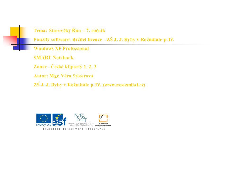 Téma: Starověký Řím – 7.ročník Použitý software: držitel licence - ZŠ J.