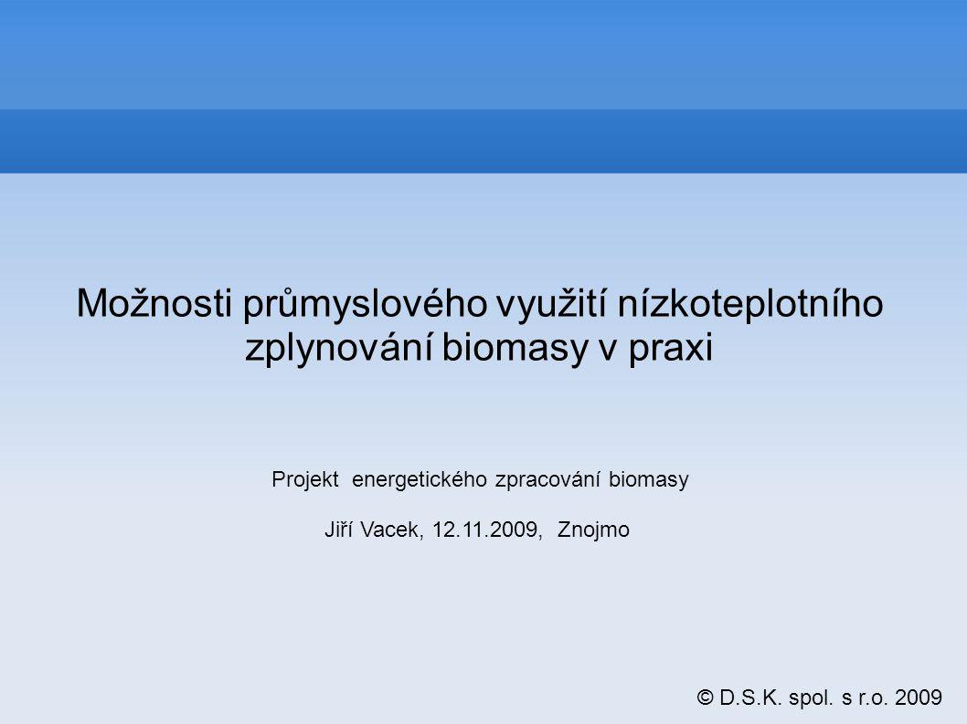 Možnosti průmyslového využití nízkoteplotního zplynování biomasy v praxi © D.S.K.