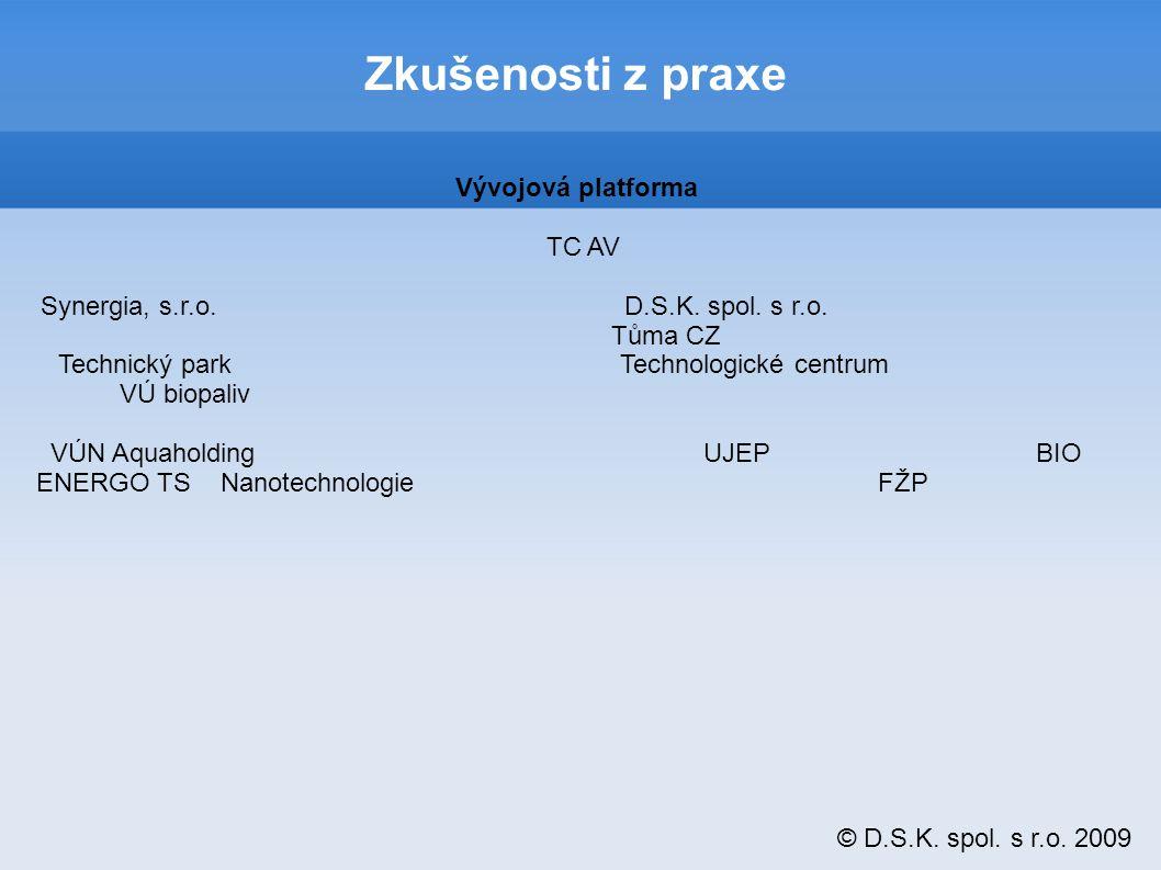 © D.S.K. spol. s r.o. 2009 Zkušenosti z praxe Vývojová platforma TC AV Synergia, s.r.o.