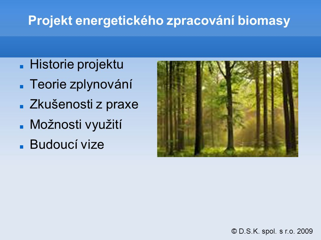 © D.S.K.spol. s r.o. 2009 Zkušenosti z praxe Vývojová platforma TC AV Synergia, s.r.o.