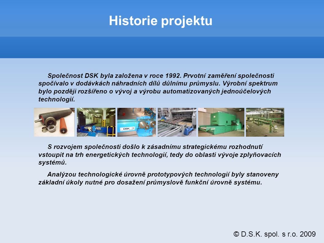© D.S.K. spol. s r.o. 2009 Společnost DSK byla založena v roce 1992.