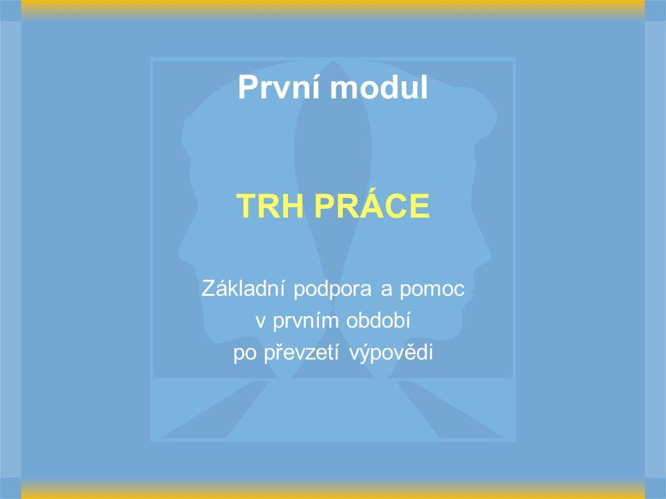 První modul TRH PRÁCE Základní podpora a pomoc v prvním období po převzetí výpovědi