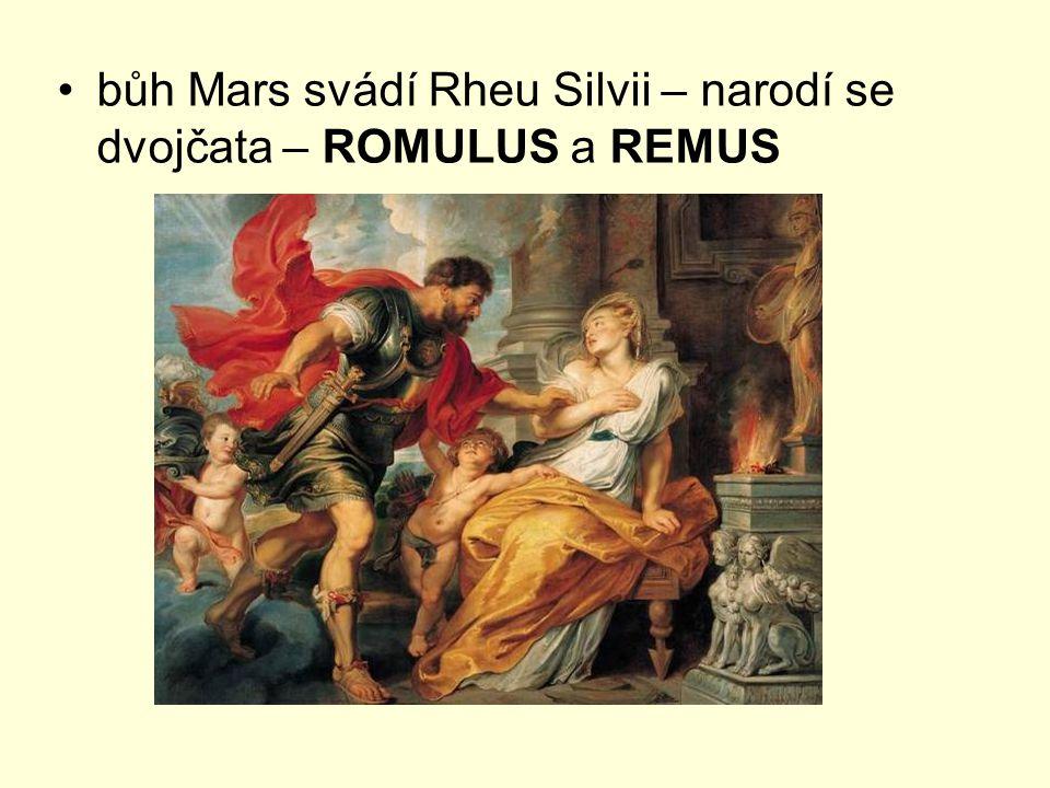bůh Mars svádí Rheu Silvii – narodí se dvojčata – ROMULUS a REMUS