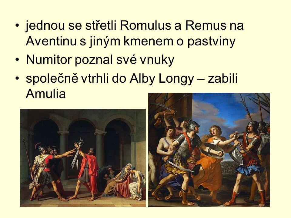 jednou se střetli Romulus a Remus na Aventinu s jiným kmenem o pastviny Numitor poznal své vnuky společně vtrhli do Alby Longy – zabili Amulia