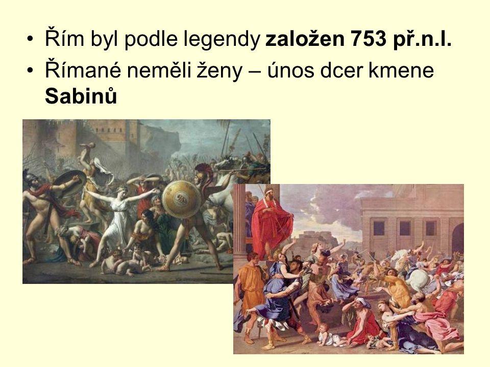 Řím byl podle legendy založen 753 př.n.l. Římané neměli ženy – únos dcer kmene Sabinů