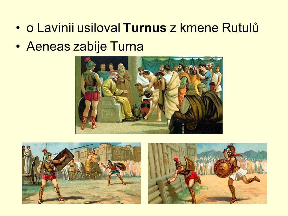 o Lavinii usiloval Turnus z kmene Rutulů Aeneas zabije Turna