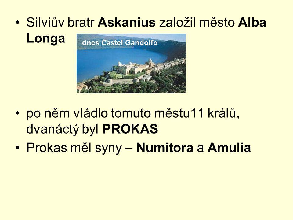 Silviův bratr Askanius založil město Alba Longa po něm vládlo tomuto městu11 králů, dvanáctý byl PROKAS Prokas měl syny – Numitora a Amulia dnes Caste
