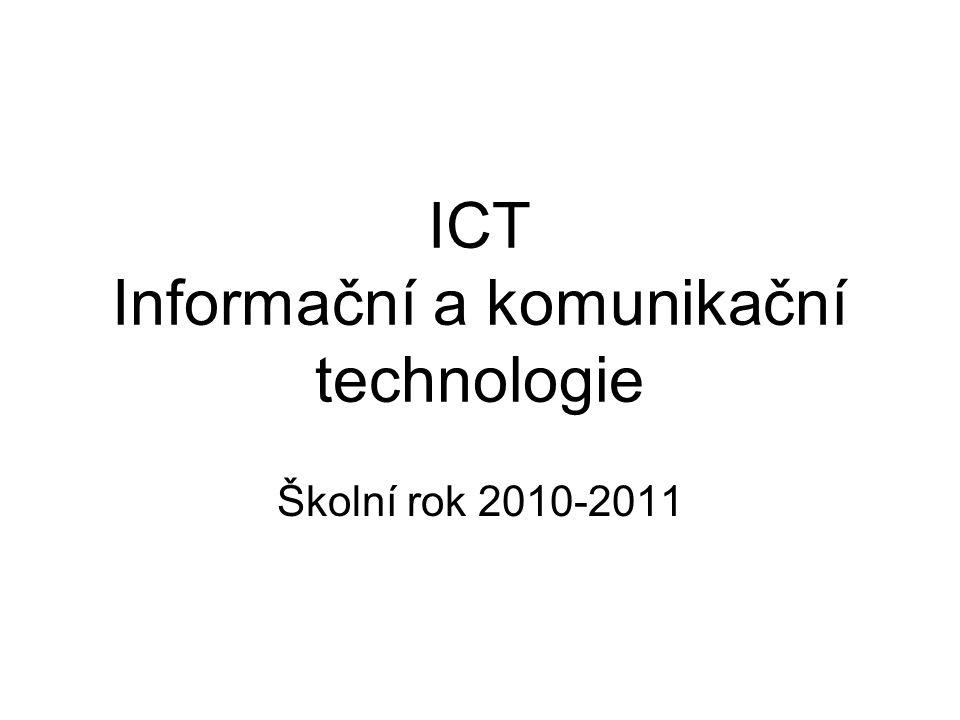 ICT Informační a komunikační technologie Školní rok 2010-2011