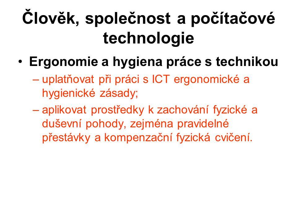 Člověk, společnost a počítačové technologie Ergonomie a hygiena práce s technikou –uplatňovat při práci s ICT ergonomické a hygienické zásady; –apliko