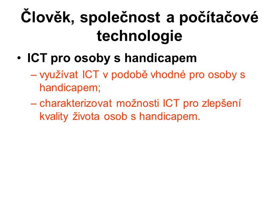 Člověk, společnost a počítačové technologie ICT pro osoby s handicapem –v–využívat ICT v podobě vhodné pro osoby s handicapem; –c–charakterizovat možn