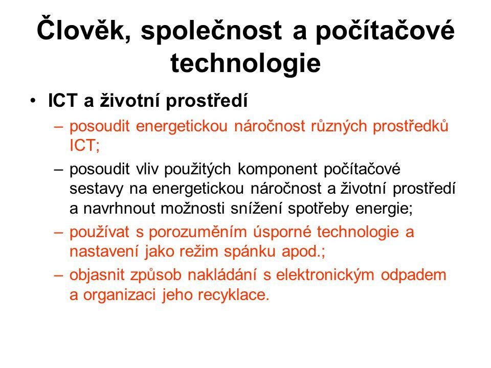 ICT a životní prostředí –posoudit energetickou náročnost různých prostředků ICT; –posoudit vliv použitých komponent počítačové sestavy na energetickou
