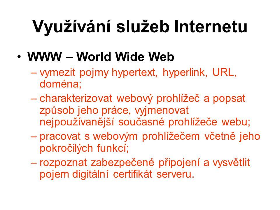 Využívání služeb Internetu WWW – World Wide Web –vymezit pojmy hypertext, hyperlink, URL, doména; –charakterizovat webový prohlížeč a popsat způsob je