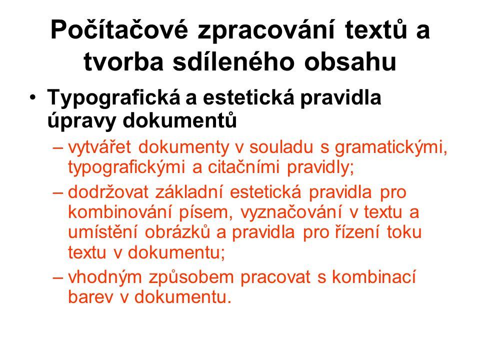 Počítačové zpracování textů a tvorba sdíleného obsahu Typografická a estetická pravidla úpravy dokumentů –vytvářet dokumenty v souladu s gramatickými,