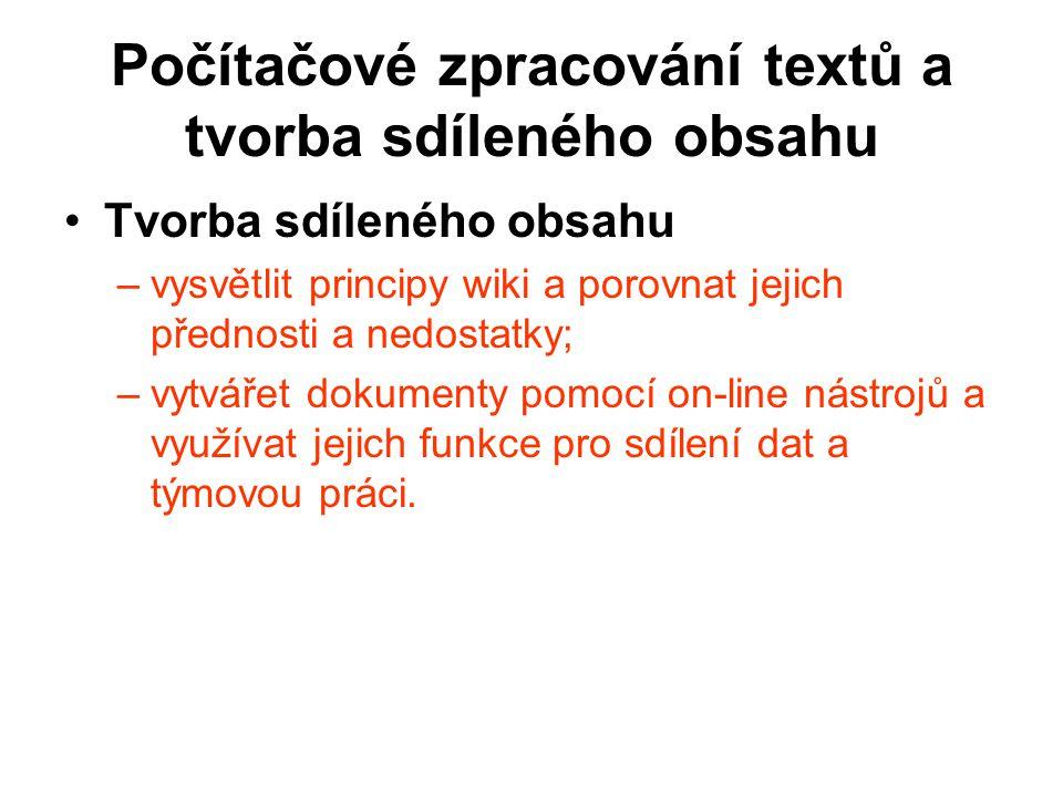 Počítačové zpracování textů a tvorba sdíleného obsahu Tvorba sdíleného obsahu –v–vysvětlit principy wiki a porovnat jejich přednosti a nedostatky; –v–
