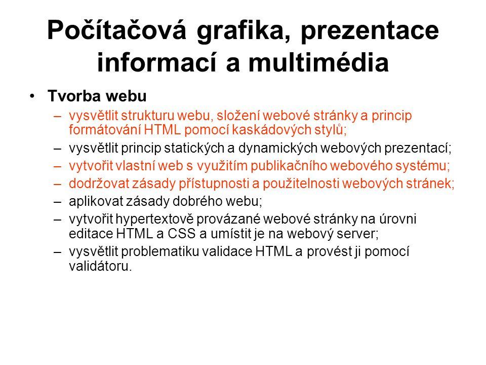 Počítačová grafika, prezentace informací a multimédia Tvorba webu –vysvětlit strukturu webu, složení webové stránky a princip formátování HTML pomocí