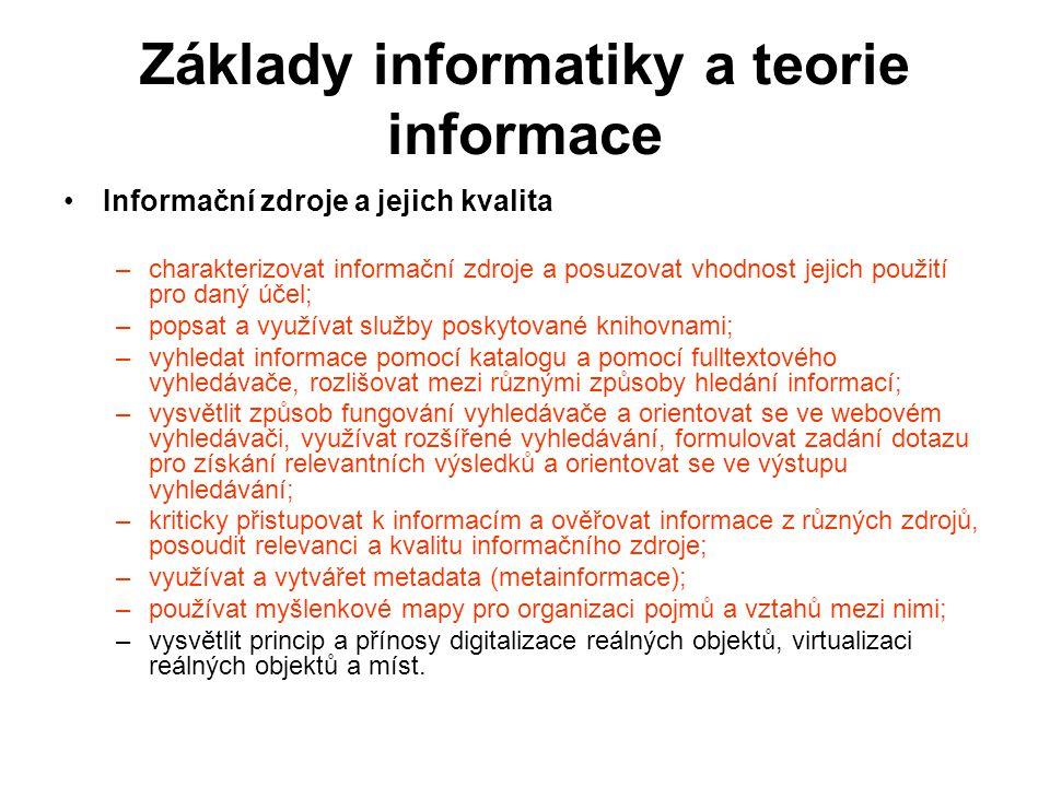 Základy informatiky a teorie informace Informační zdroje a jejich kvalita –charakterizovat informační zdroje a posuzovat vhodnost jejich použití pro d