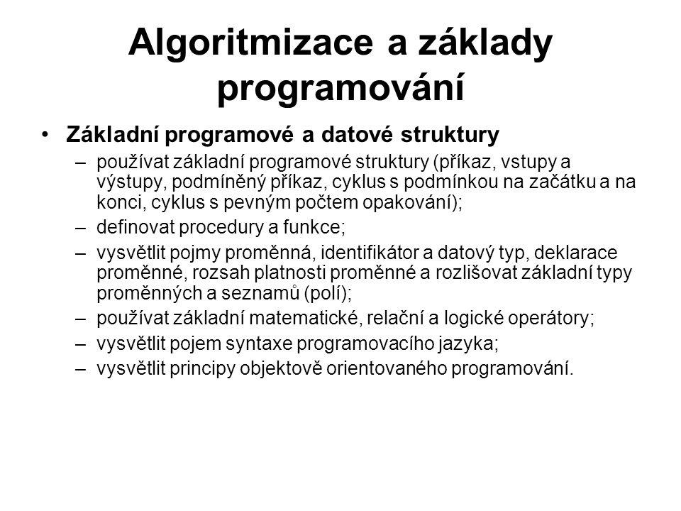 Algoritmizace a základy programování Základní programové a datové struktury –používat základní programové struktury (příkaz, vstupy a výstupy, podmíně