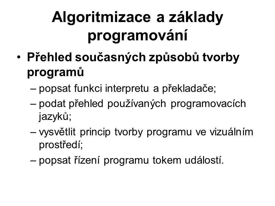 Algoritmizace a základy programování Přehled současných způsobů tvorby programů –popsat funkci interpretu a překladače; –podat přehled používaných pro