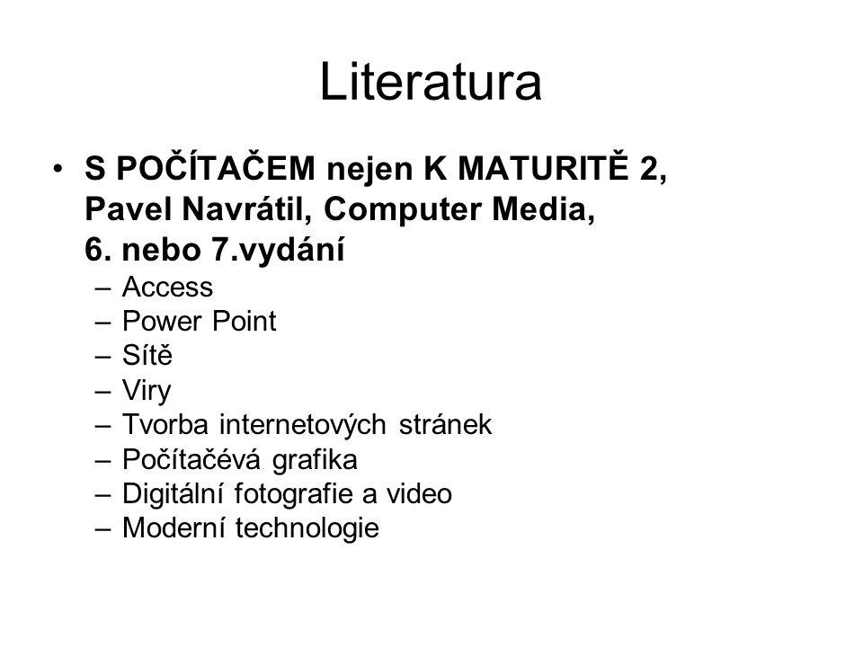 Literatura S POČÍTAČEM nejen K MATURITĚ 2, Pavel Navrátil, Computer Media, 6. nebo 7.vydání –Access –Power Point –Sítě –Viry –Tvorba internetových str