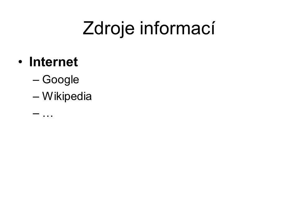Zdroje informací Internet –Google –Wikipedia –…–…