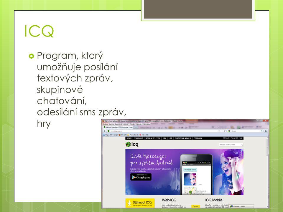 ICQ  Program, který umožňuje posílání textových zpráv, skupinové chatování, odesílání sms zpráv, hry