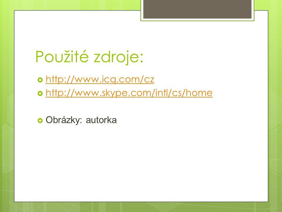 Použité zdroje:  http://www.icq.com/cz http://www.icq.com/cz  http://www.skype.com/intl/cs/home http://www.skype.com/intl/cs/home  Obrázky: autorka