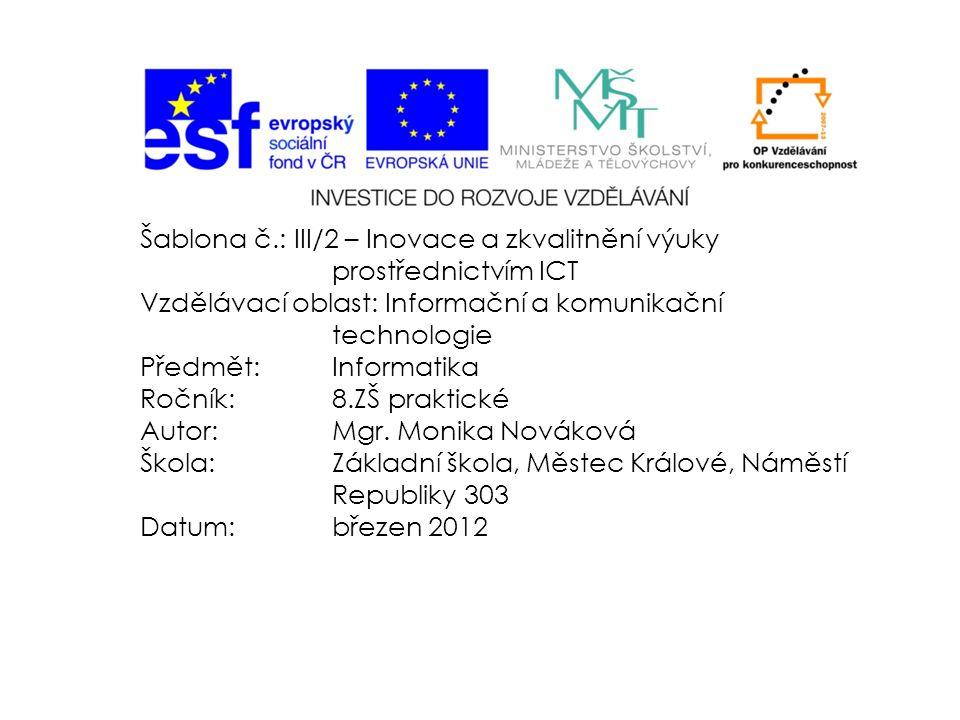 Šablona č.: III/2 – Inovace a zkvalitnění výuky prostřednictvím ICT Vzdělávací oblast: Informační a komunikační technologie Předmět:Informatika Ročník