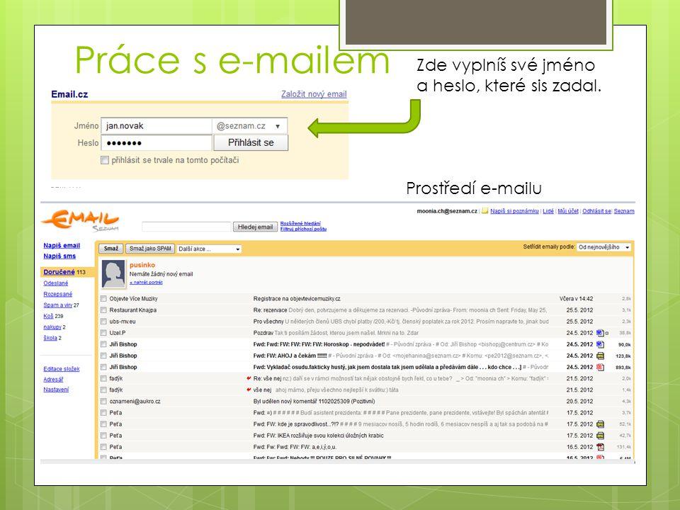 Práce s e-mailem Zde vyplníš své jméno a heslo, které sis zadal. Prostředí e-mailu