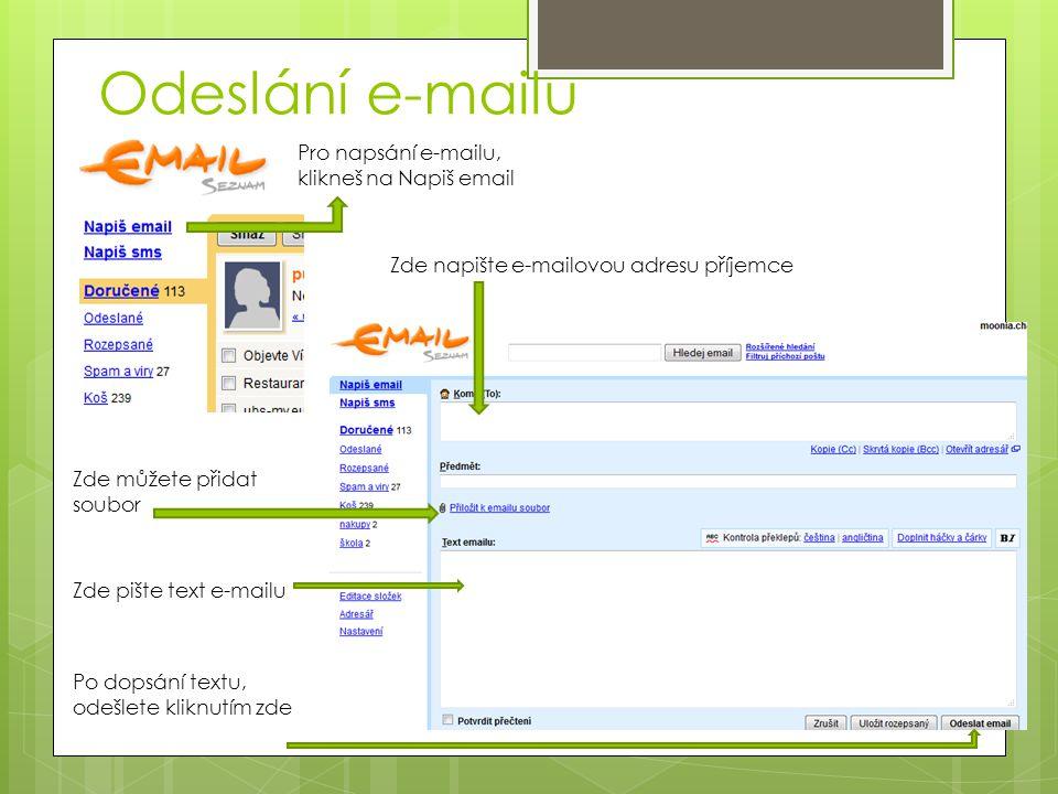 Odeslání e-mailu Pro napsání e-mailu, klikneš na Napiš email Zde napište e-mailovou adresu příjemce Zde můžete přidat soubor Zde pište text e-mailu Po