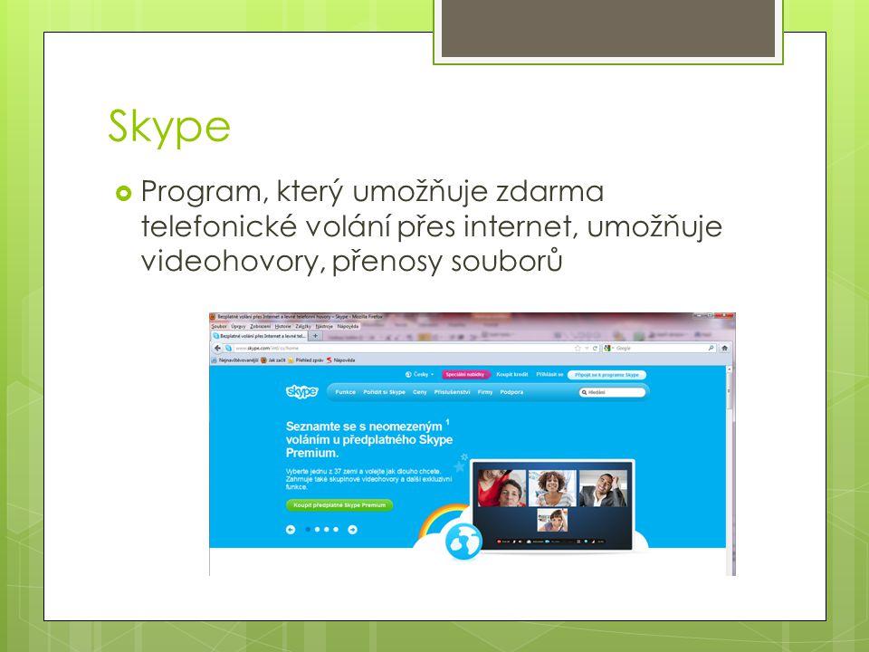 Skype  Program, který umožňuje zdarma telefonické volání přes internet, umožňuje videohovory, přenosy souborů