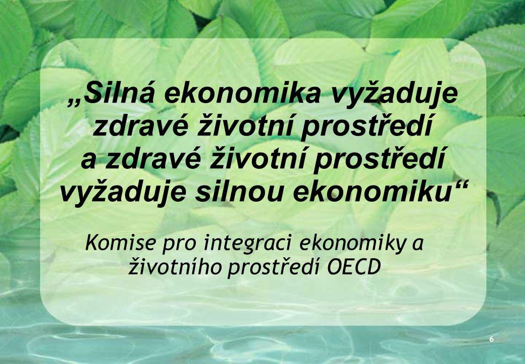 """6 """"Silná ekonomika vyžaduje zdravé životní prostředí a zdravé životní prostředí vyžaduje silnou ekonomiku Komise pro integraci ekonomiky a životního prostředí OECD"""