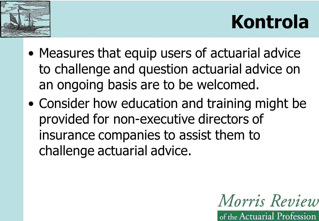 Kontrola Measures that equip users of actuarial advice to challenge and question actuarial advice on an ongoing basis are to be welcomed.