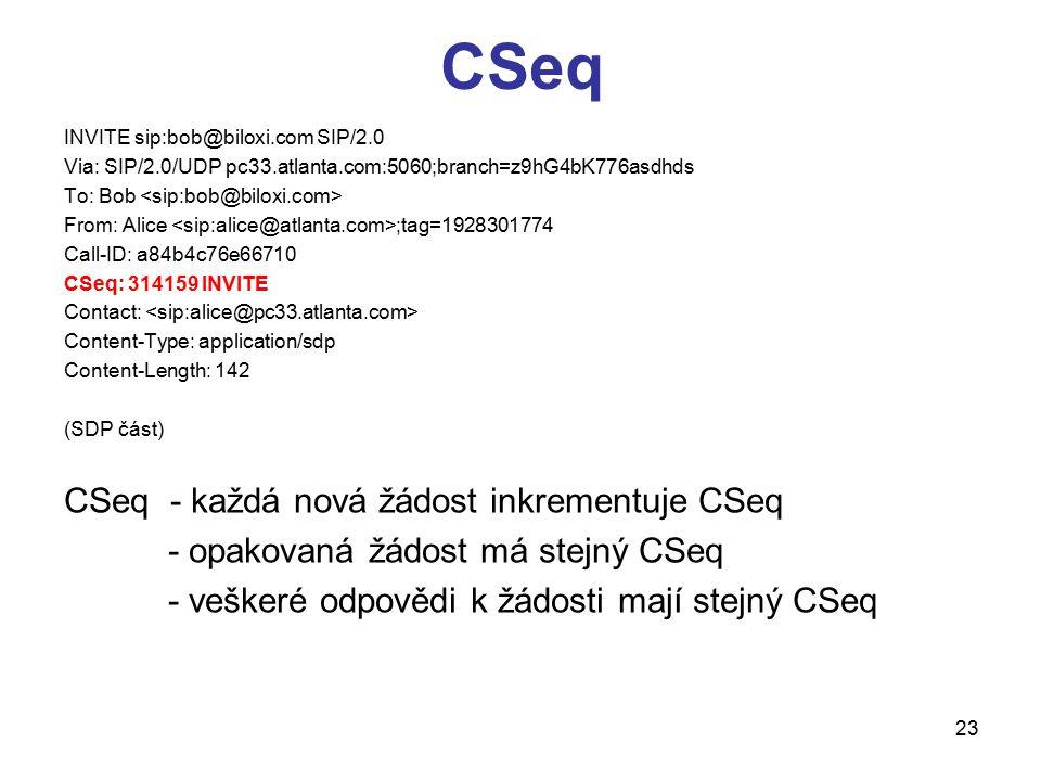 23 CSeq INVITE sip:bob@biloxi.com SIP/2.0 Via: SIP/2.0/UDP pc33.atlanta.com:5060;branch=z9hG4bK776asdhds To: Bob From: Alice ;tag=1928301774 Call-ID: