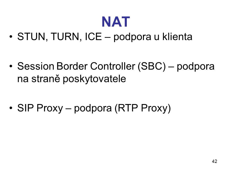 42 NAT STUN, TURN, ICE – podpora u klienta Session Border Controller (SBC) – podpora na straně poskytovatele SIP Proxy – podpora (RTP Proxy)