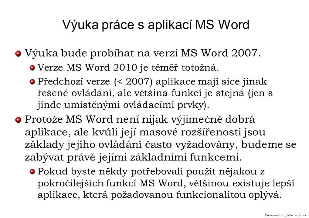Výuka práce s aplikací MS Word Výuka bude probíhat na verzi MS Word 2007. Verze MS Word 2010 je téměř totožná. Předchozí verze (< 2007) aplikace mají