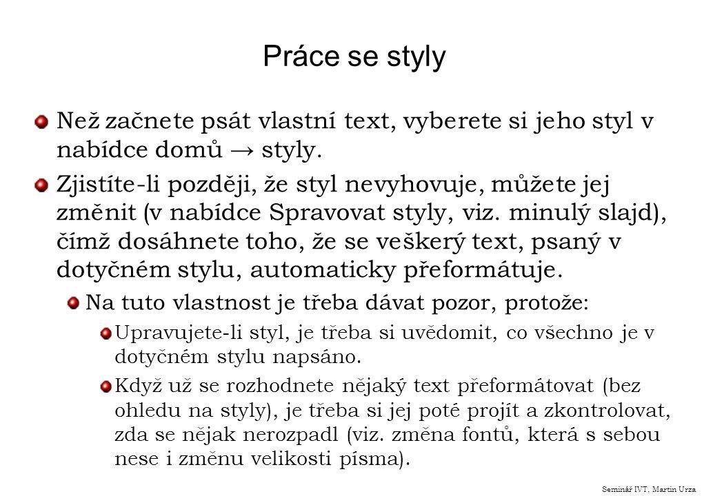 Práce se styly Než začnete psát vlastní text, vyberete si jeho styl v nabídce domů → styly. Zjistíte-li později, že styl nevyhovuje, můžete jej změnit