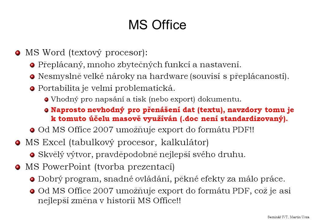 MS Office MS Word (textový procesor): Přeplácaný, mnoho zbytečných funkcí a nastavení. Nesmyslně velké nároky na hardware (souvisí s přeplácaností). P